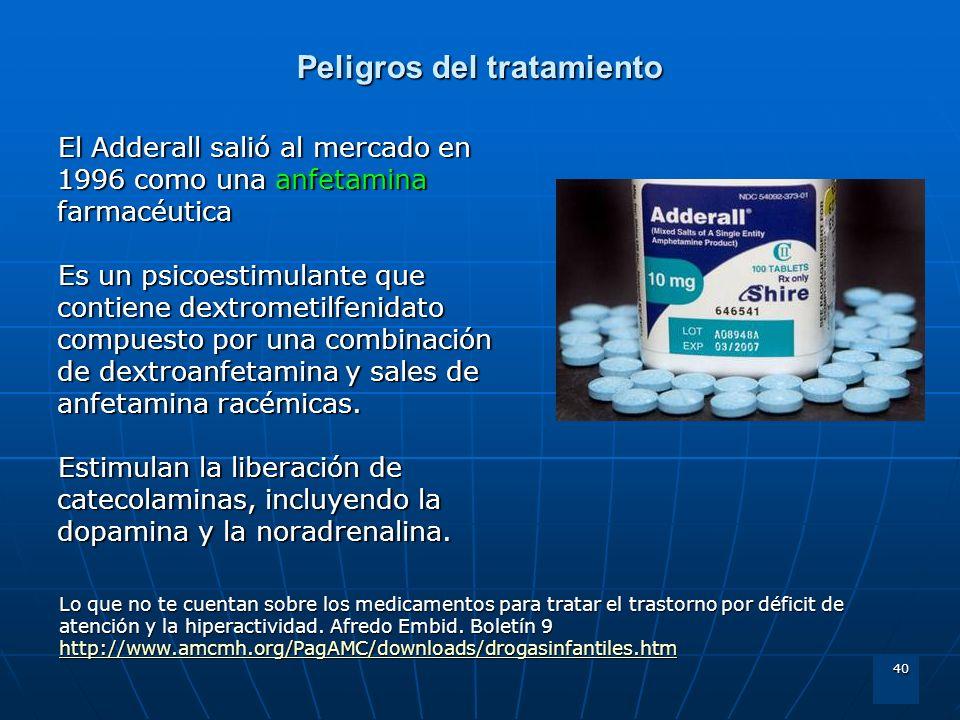 40 Peligros del tratamiento El Adderall salió al mercado en 1996 como una anfetamina farmacéutica Es un psicoestimulante que contiene dextrometilfenid