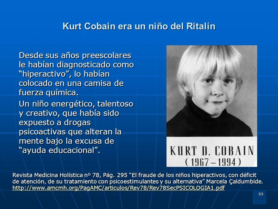 53 Kurt Cobain era un niño del Ritalín Desde sus años preescolares le habían diagnosticado como hiperactivo, lo habían colocado en una camisa de fuerz