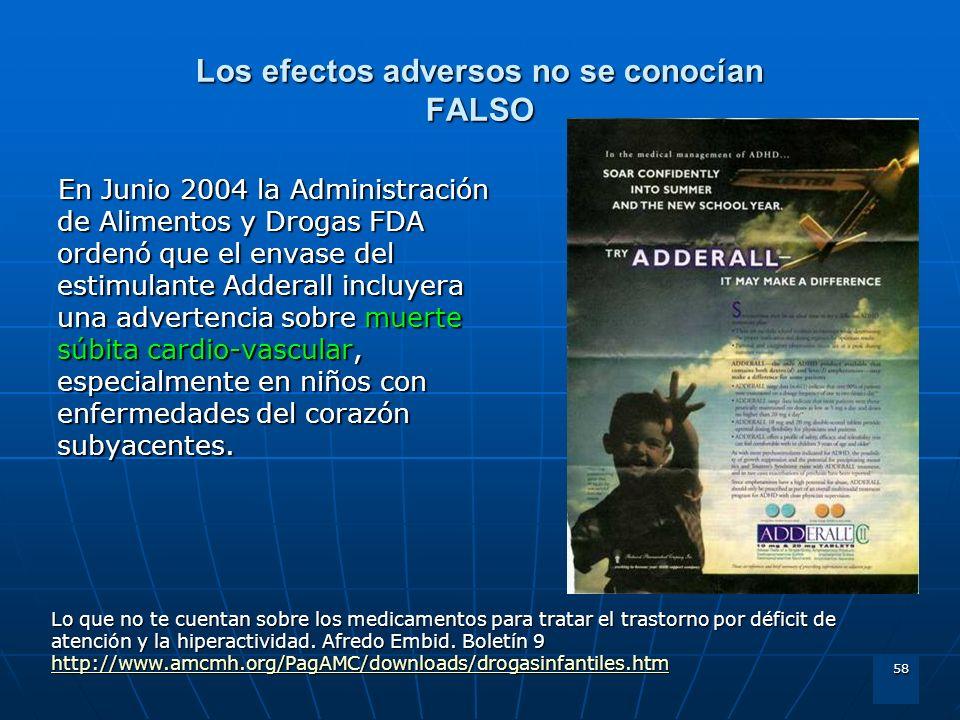 58 Los efectos adversos no se conocían FALSO En Junio 2004 la Administración de Alimentos y Drogas FDA ordenó que el envase del estimulante Adderall i
