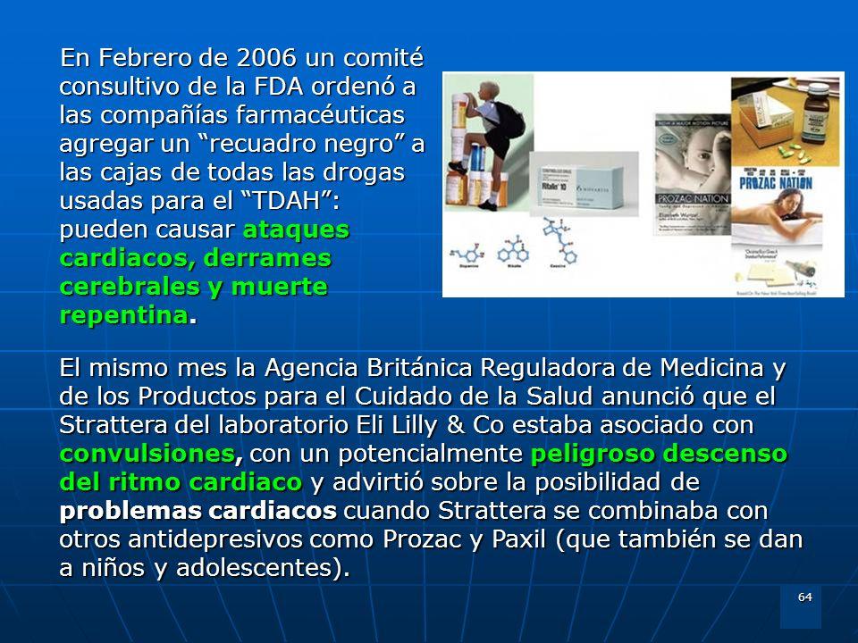 64 En Febrero de 2006 un comité consultivo de la FDA ordenó a las compañías farmacéuticas agregar un recuadro negro a las cajas de todas las drogas us