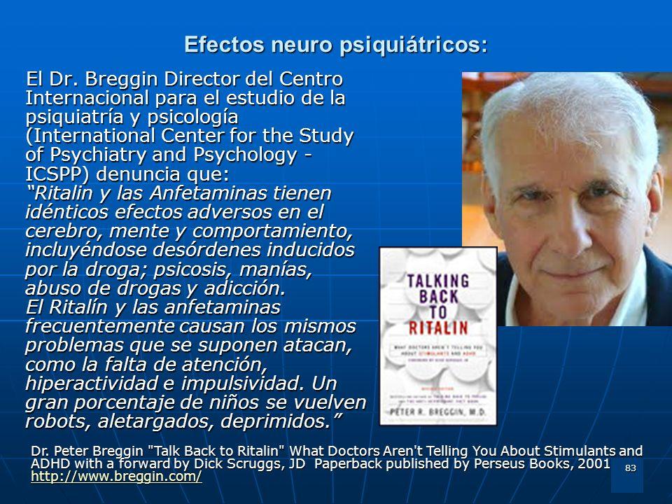 83 Efectos neuro psiquiátricos: El Dr. Breggin Director del Centro Internacional para el estudio de la psiquiatría y psicología (International Center