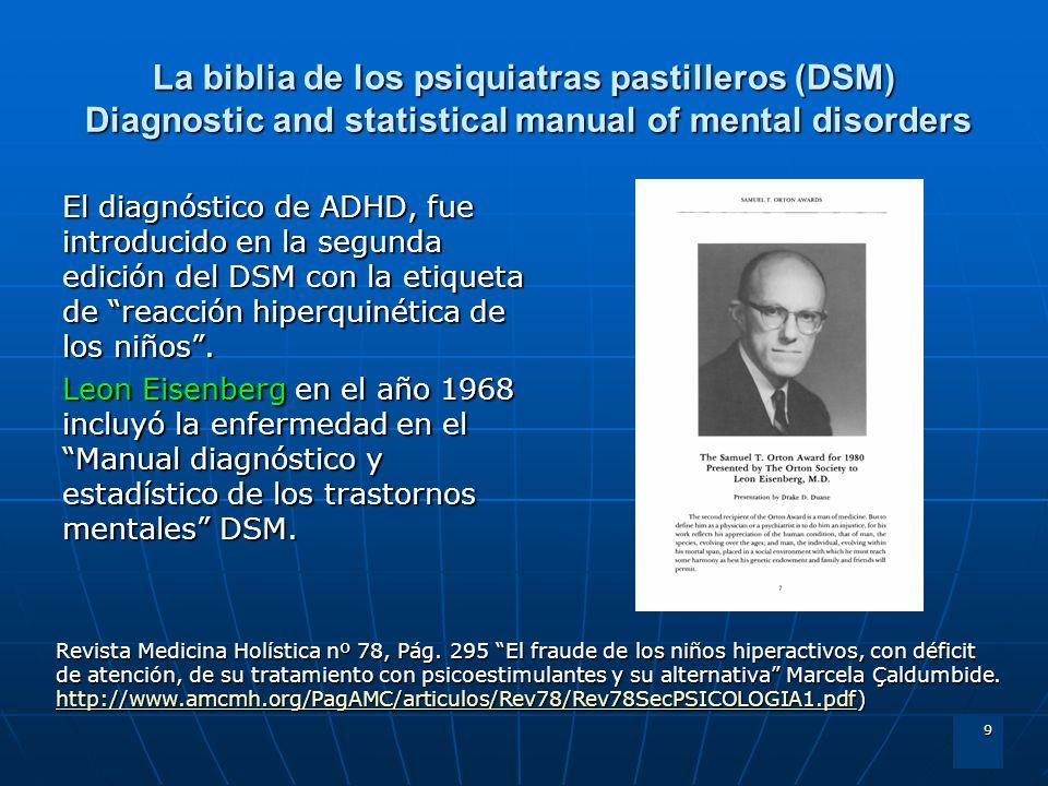 9 La biblia de los psiquiatras pastilleros (DSM) Diagnostic and statistical manual of mental disorders El diagnóstico de ADHD, fue introducido en la s