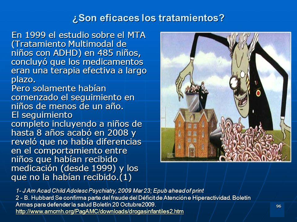 96 ¿Son eficaces los tratamientos? En 1999 el estudio sobre el MTA (Tratamiento Multimodal de niños con ADHD) en 485 niños, concluyó que los medicamen