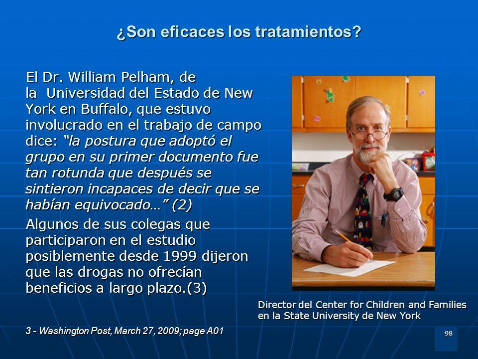 98 ¿Son eficaces los tratamientos? El Dr. William Pelham, de la Universidad del Estado de New York en Buffalo, que estuvo involucrado en el trabajo de