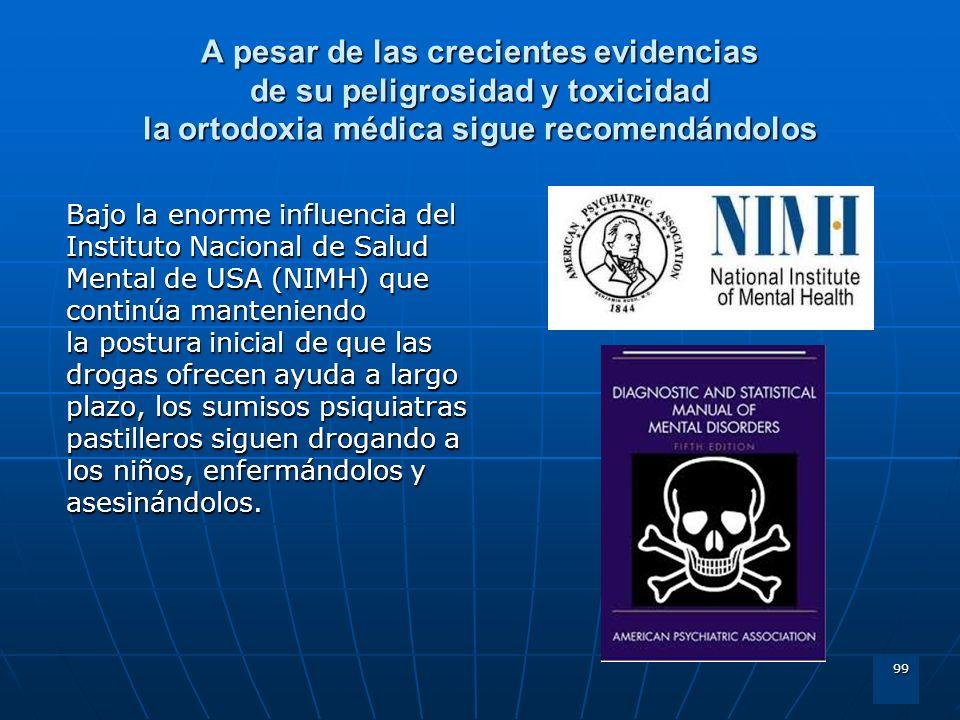 99 A pesar de las crecientes evidencias de su peligrosidad y toxicidad la ortodoxia médica sigue recomendándolos Bajo la enorme influencia del Institu