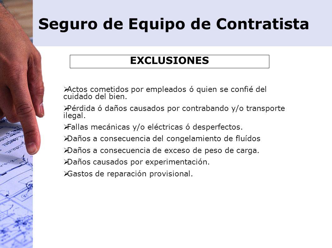 Seguro de Equipo de Contratista EXCLUSIONES Actos cometidos por empleados ó quien se confié del cuidado del bien. Pérdida ó daños causados por contrab