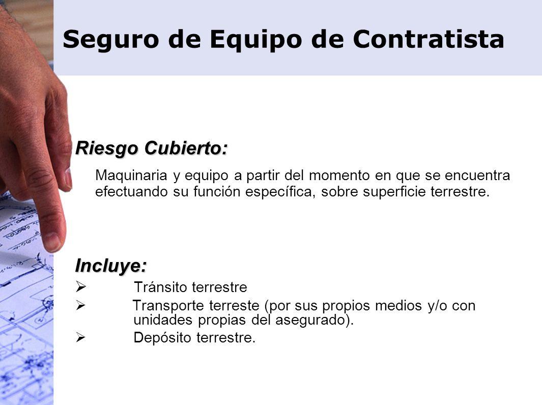 Riesgo Cubierto: Maquinaria y equipo a partir del momento en que se encuentra efectuando su función específica, sobre superficie terrestre.Incluye: Tr