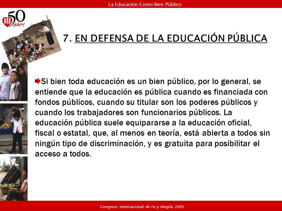 Si bien toda educación es un bien público, por lo general, se entiende que la educación es pública cuando es financiada con fondos públicos, cuando su