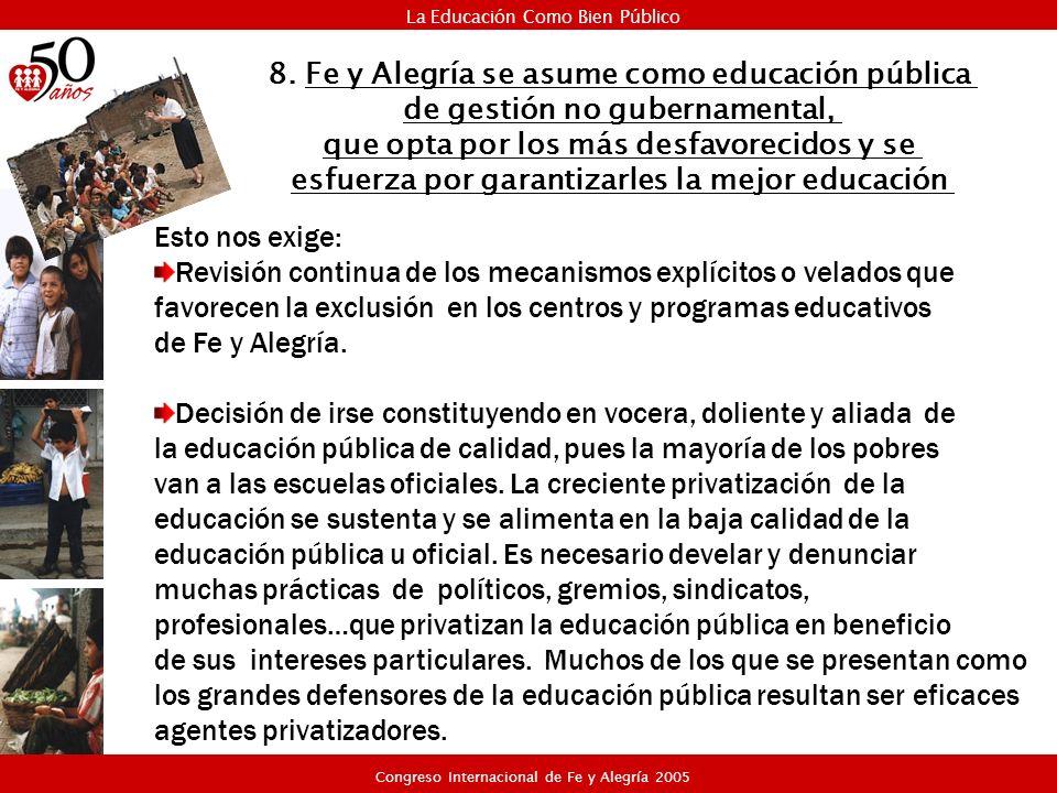8. Fe y Alegría se asume como educación pública de gestión no gubernamental, que opta por los más desfavorecidos y se esfuerza por garantizarles la me
