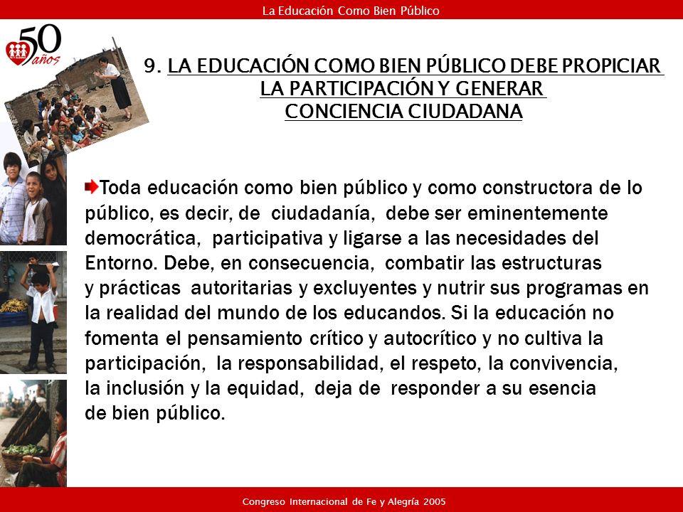 Toda educación como bien público y como constructora de lo público, es decir, de ciudadanía, debe ser eminentemente democrática, participativa y ligar