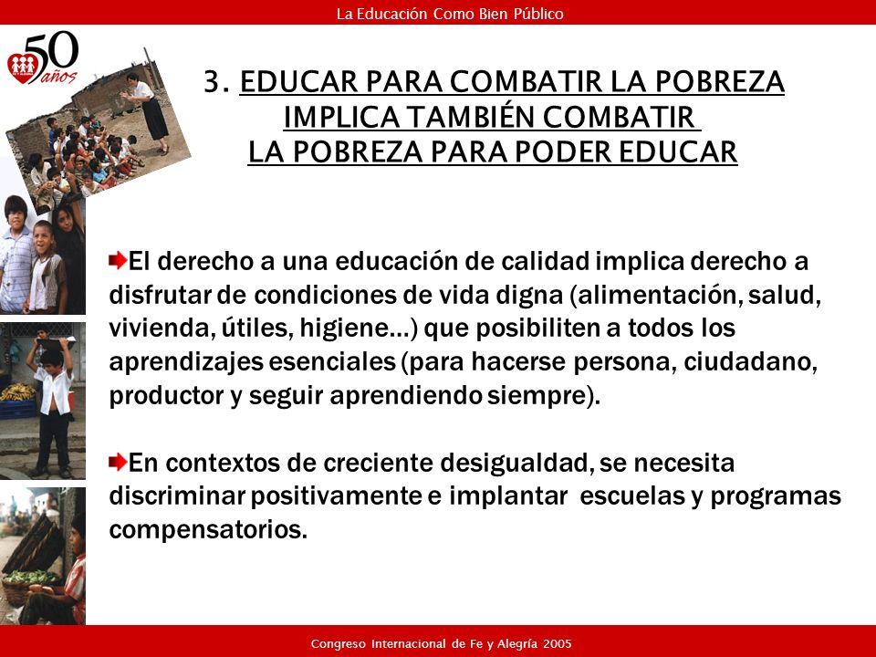 El derecho a una educación de calidad implica derecho a disfrutar de condiciones de vida digna (alimentación, salud, vivienda, útiles, higiene…) que p