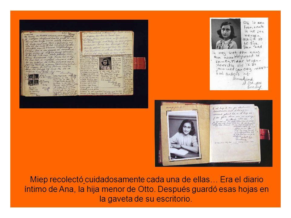 Miep recolectó cuidadosamente cada una de ellas… Era el diario íntimo de Ana, la hija menor de Otto.