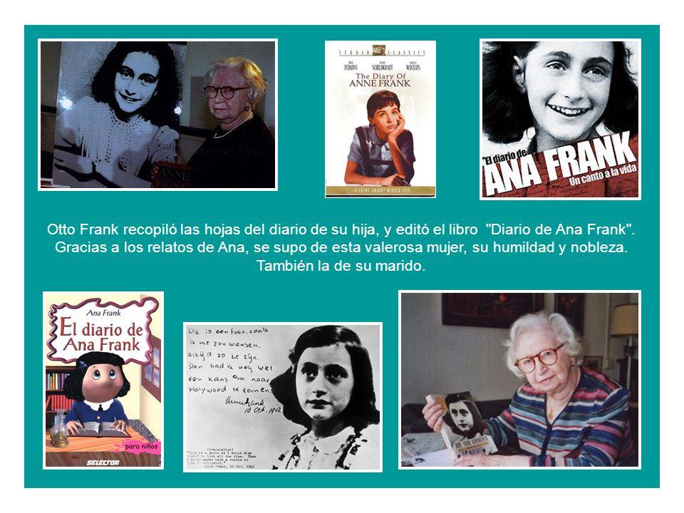 Otto Frank recopiló las hojas del diario de su hija, y editó el libro Diario de Ana Frank .