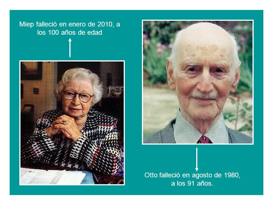 Miep falleció en enero de 2010, a los 100 años de edad Otto falleció en agosto de 1980, a los 91 años.