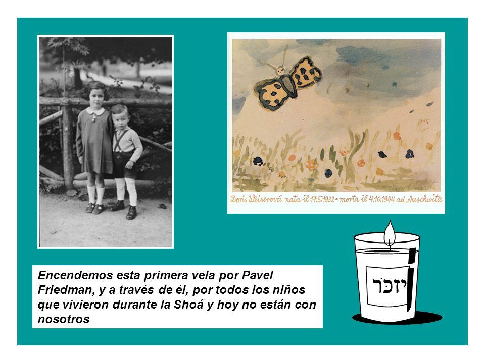 Encendemos esta primera vela por Pavel Friedman, y a través de él, por todos los niños que vivieron durante la Shoá y hoy no están con nosotros
