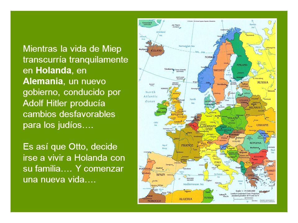 Mientras la vida de Miep transcurría tranquilamente en Holanda, en Alemania, un nuevo gobierno, conducido por Adolf Hitler producía cambios desfavorables para los judíos….