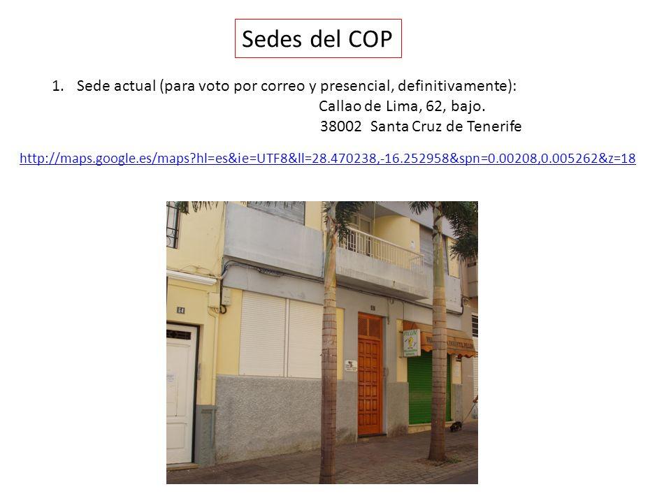 Sedes del COP 1.Sede actual (para voto por correo y presencial, definitivamente): Callao de Lima, 62, bajo. 38002 Santa Cruz de Tenerife http://maps.g