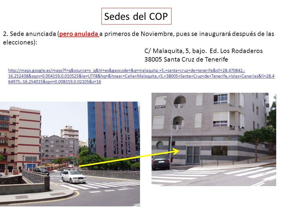 2. Sede anunciada (pero anulada a primeros de Noviembre, pues se inaugurará después de las elecciones): C/ Malaquita, 5, bajo. Ed. Los Rodaderos 38005