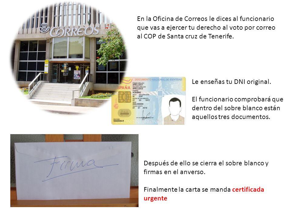 En la Oficina de Correos le dices al funcionario que vas a ejercer tu derecho al voto por correo al COP de Santa cruz de Tenerife. Le enseñas tu DNI o