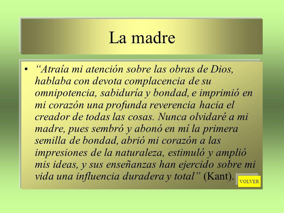 La madre Atraía mi atención sobre las obras de Dios, hablaba con devota complacencia de su omnipotencia, sabiduría y bondad, e imprimió en mi corazón