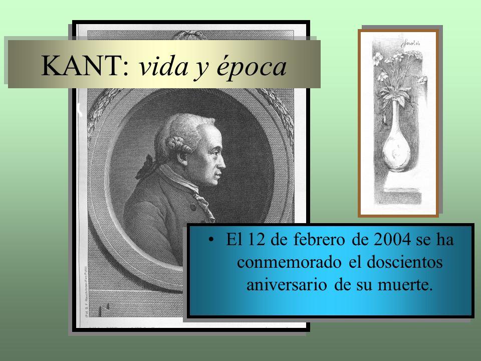 KANT: vida y época KANT: vida y época El 12 de febrero de 2004 se ha conmemorado el doscientos aniversario de su muerte. El 12 de febrero de 2004 se h
