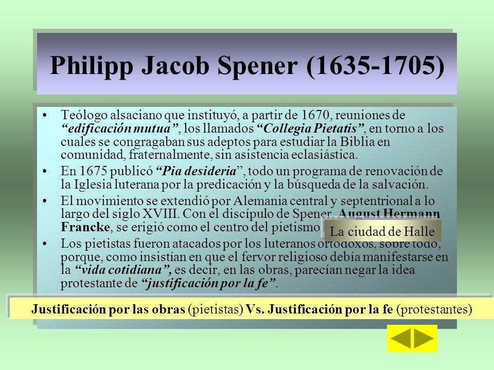 Philipp Jacob Spener (1635-1705) Philipp Jacob Spener (1635-1705) Teólogo alsaciano que instituyó, a partir de 1670, reuniones de edificación mutua, l