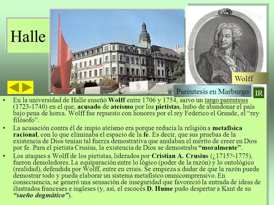 Halle En la universidad de Halle enseñó Wolff entre 1706 y 1754, salvo un largo paréntesis (1723-1740) en el que, acusado de ateísmo por los pietistas
