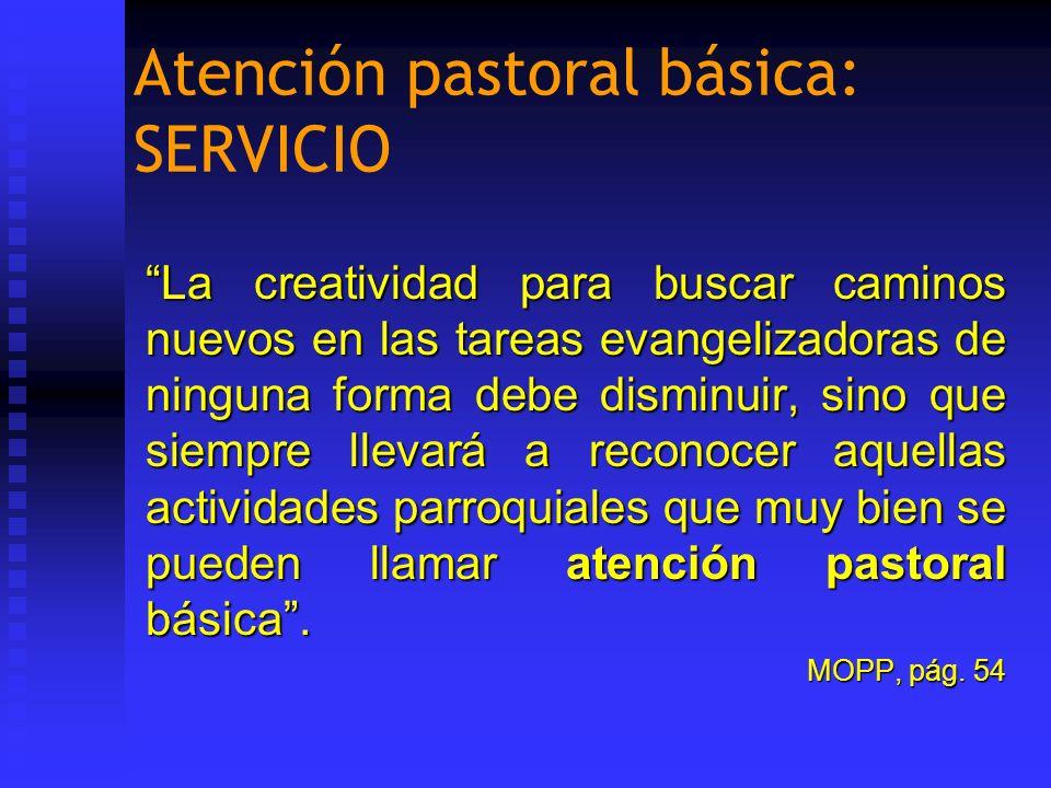 Atención pastoral básica: SERVICIO La creatividad para buscar caminos nuevos en las tareas evangelizadoras de ninguna forma debe disminuir, sino que s