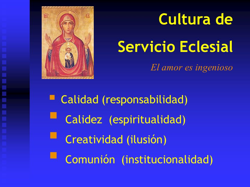 Cultura de Servicio Eclesial El amor es ingenioso Calidad (responsabilidad) Calidez (espiritualidad) Creatividad (ilusión) Comunión (institucionalidad