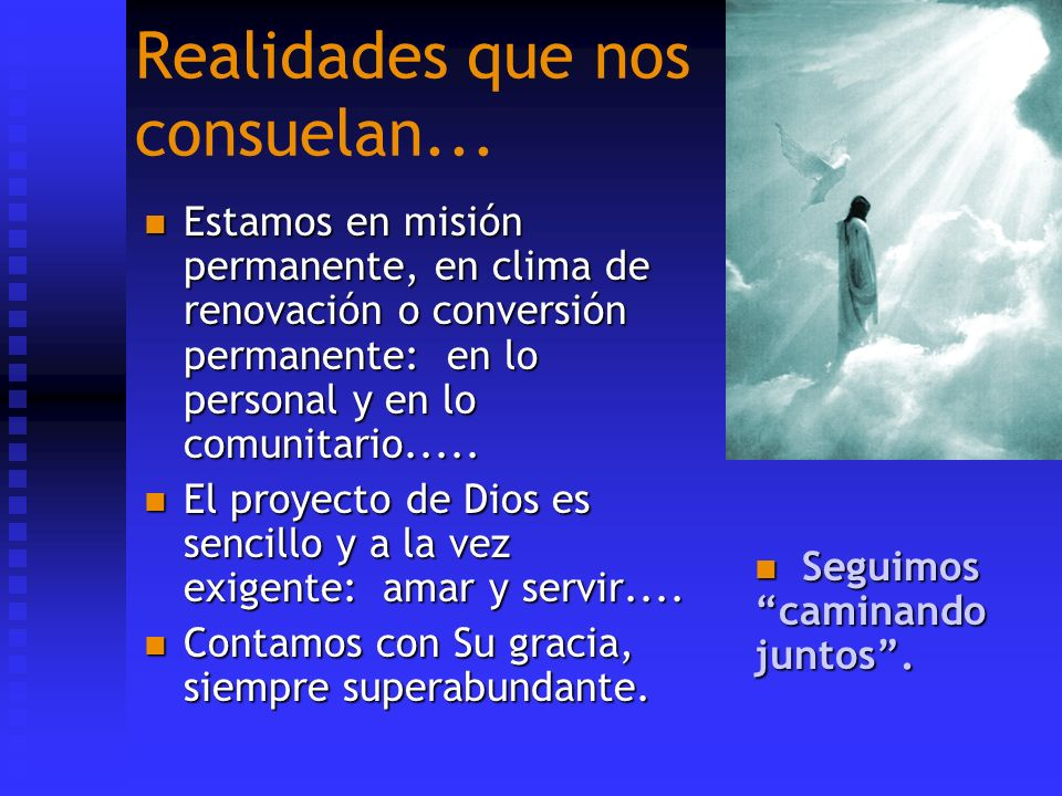 Realidades que nos consuelan... Estamos en misión permanente, en clima de renovación o conversión permanente: en lo personal y en lo comunitario.....