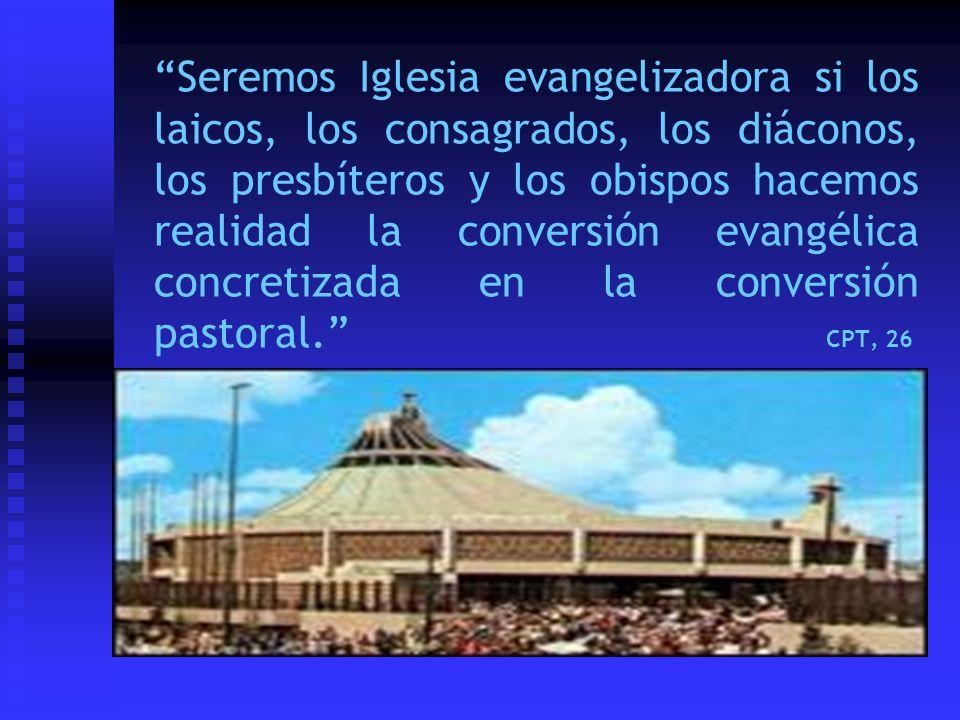 Seremos Iglesia evangelizadora si los laicos, los consagrados, los diáconos, los presbíteros y los obispos hacemos realidad la conversión evangélica c