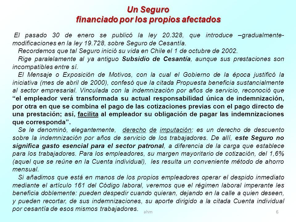 ahm6 Un Seguro financiado por los propios afectados El pasado 30 de enero se publicó la ley 20.328, que introduce –gradualmente- modificaciones en la ley 19.728, sobre Seguro de Cesantía.