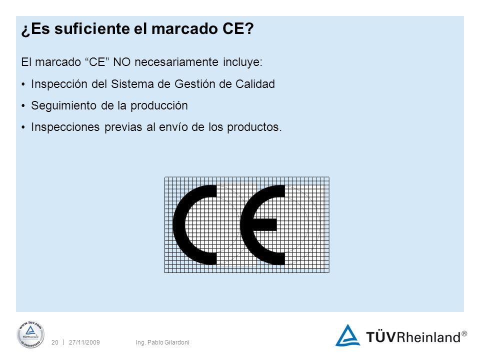 | 27/11/200920Ing. Pablo Gilardoni ¿Es suficiente el marcado CE.