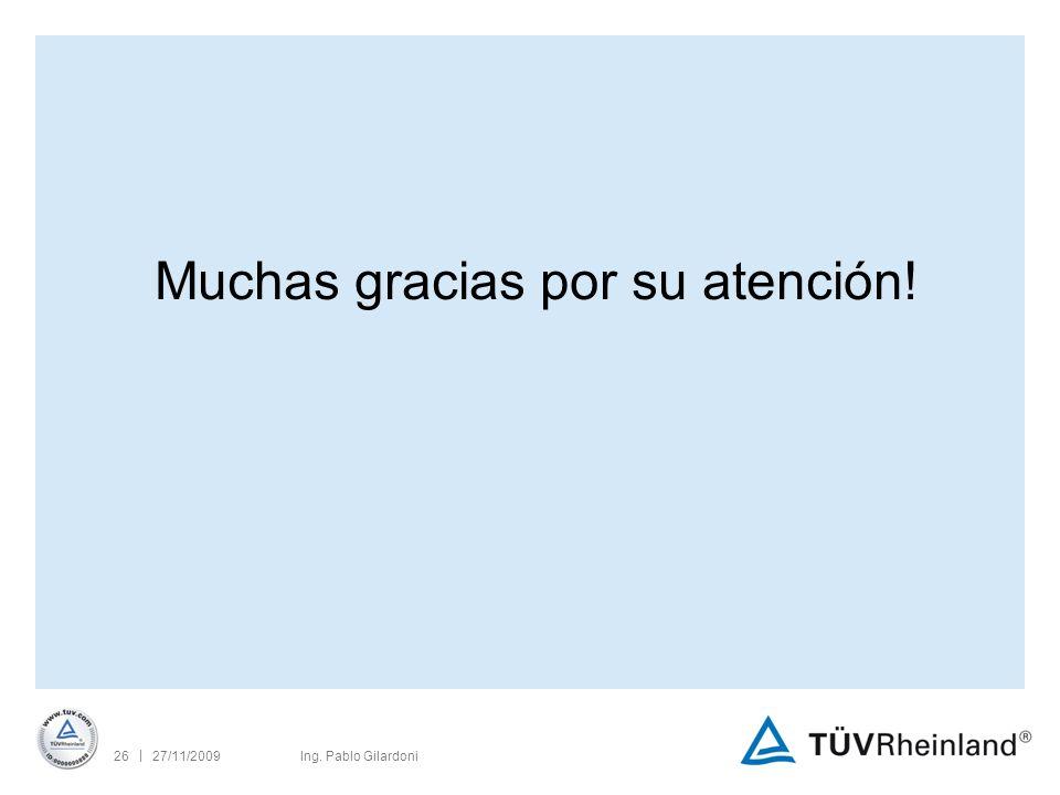 | 27/11/200926Ing. Pablo Gilardoni Muchas gracias por su atención!