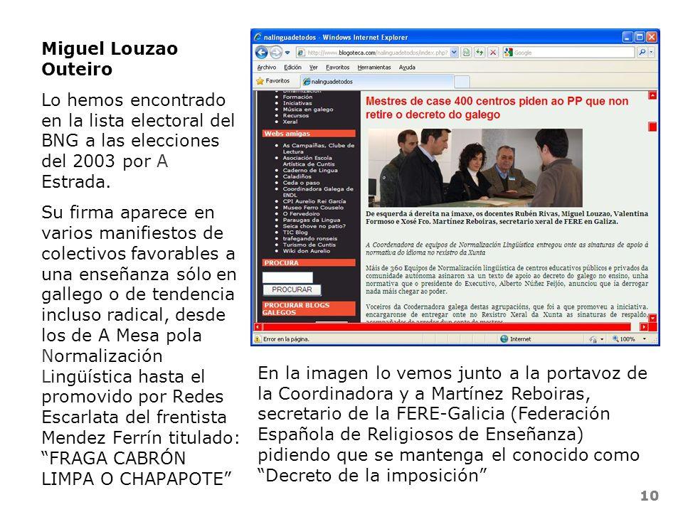 10 Miguel Louzao Outeiro Lo hemos encontrado en la lista electoral del BNG a las elecciones del 2003 por A Estrada. Su firma aparece en varios manifie