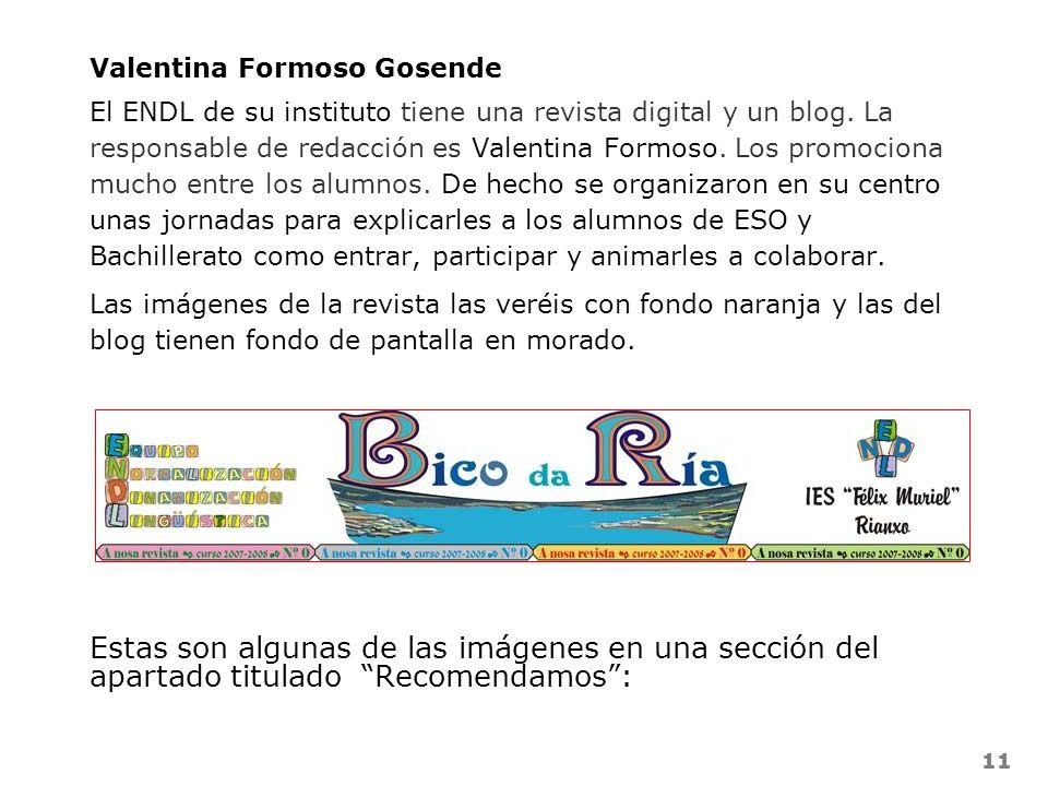 11 Valentina Formoso Gosende El ENDL de su instituto tiene una revista digital y un blog. La responsable de redacción es Valentina Formoso. Los promoc