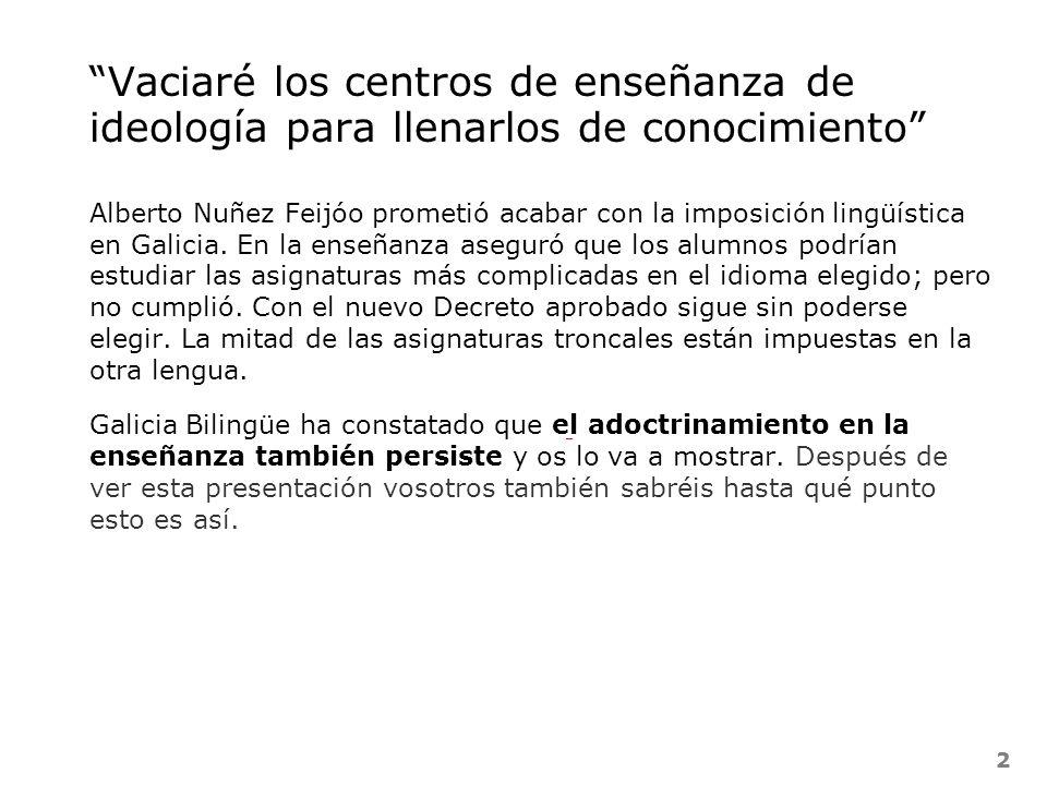 22 Vaciaré los centros de enseñanza de ideología para llenarlos de conocimiento Alberto Nuñez Feijóo prometió acabar con la imposición lingüística en