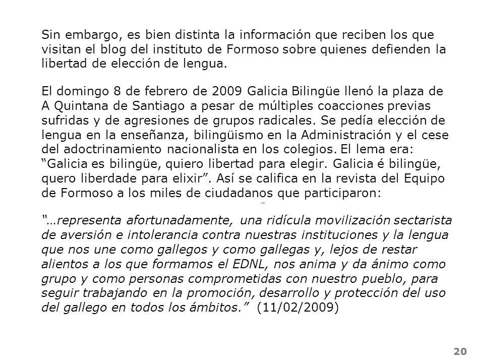 20 Sin embargo, es bien distinta la información que reciben los que visitan el blog del instituto de Formoso sobre quienes defienden la libertad de el