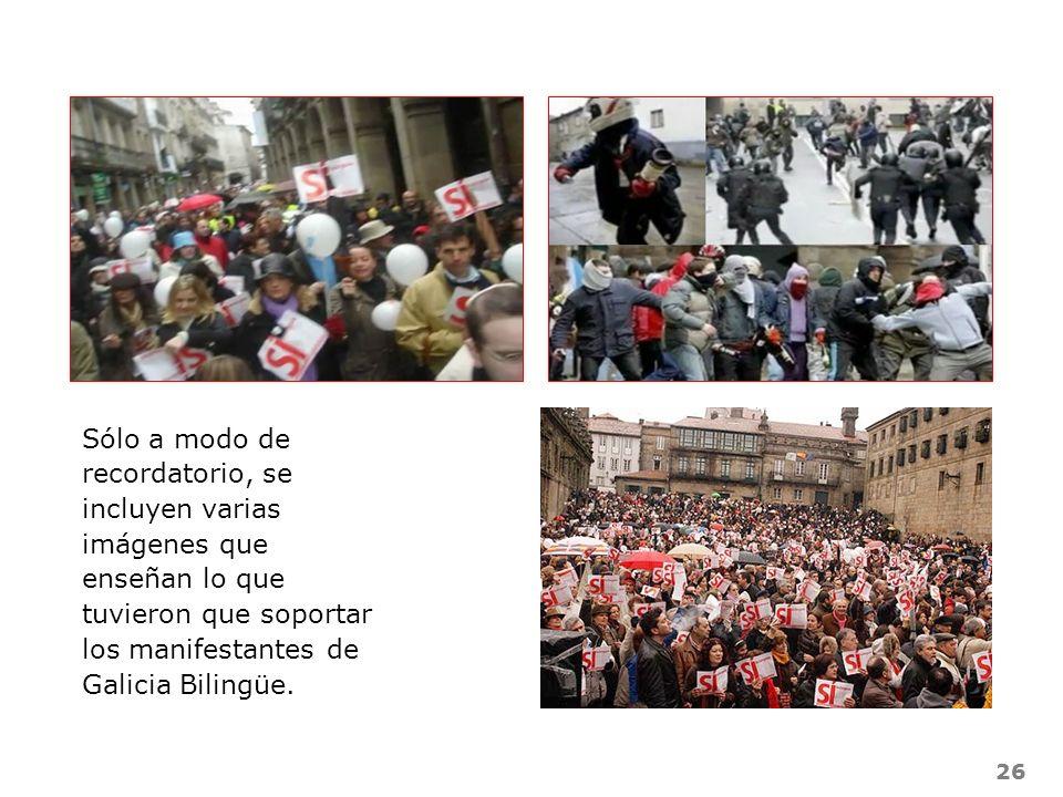 26 Sólo a modo de recordatorio, se incluyen varias imágenes que enseñan lo que tuvieron que soportar los manifestantes de Galicia Bilingüe.