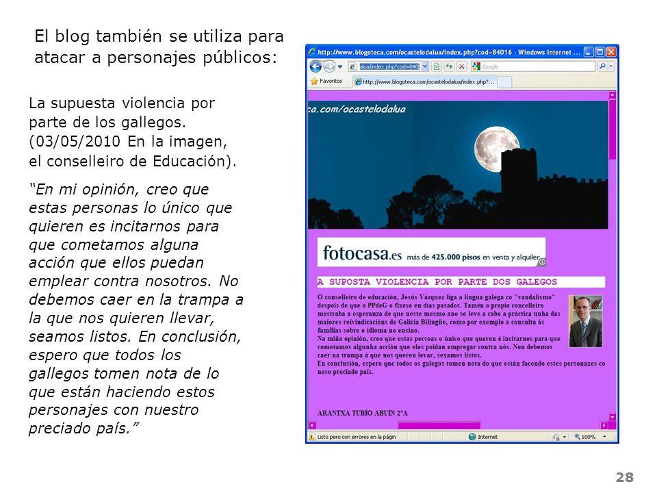 28 El blog también se utiliza para atacar a personajes públicos: La supuesta violencia por parte de los gallegos. (03/05/2010 En la imagen, el consell