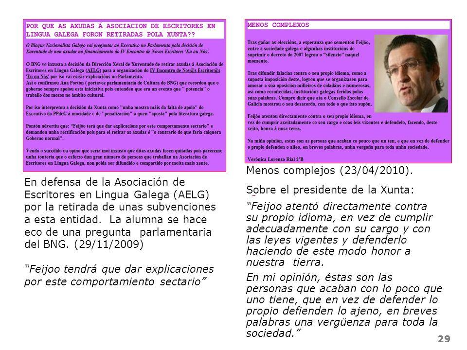 29 Menos complejos (23/04/2010). Sobre el presidente de la Xunta: Feijoo atentó directamente contra su propio idioma, en vez de cumplir adecuadamente