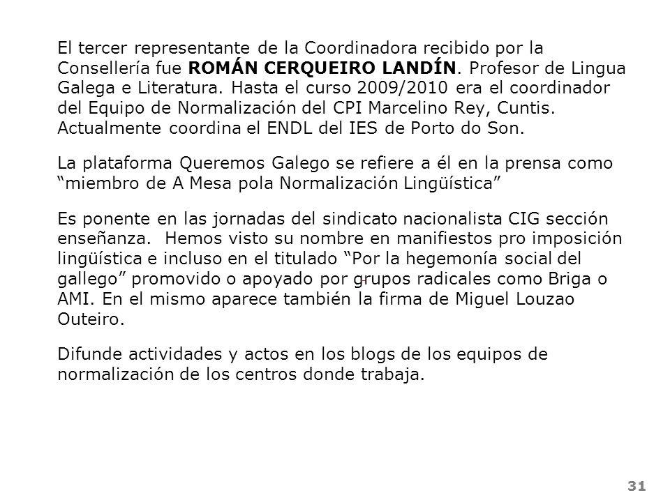 31 El tercer representante de la Coordinadora recibido por la Consellería fue ROMÁN CERQUEIRO LANDÍN. Profesor de Lingua Galega e Literatura. Hasta el