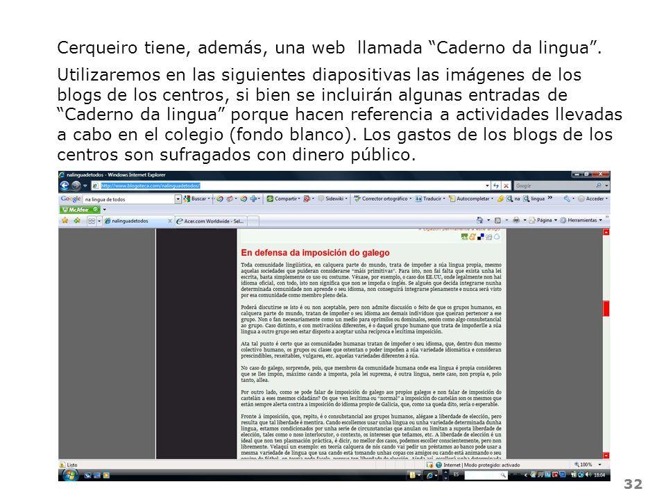 32 Cerqueiro tiene, además, una web llamada Caderno da lingua. Utilizaremos en las siguientes diapositivas las imágenes de los blogs de los centros, s