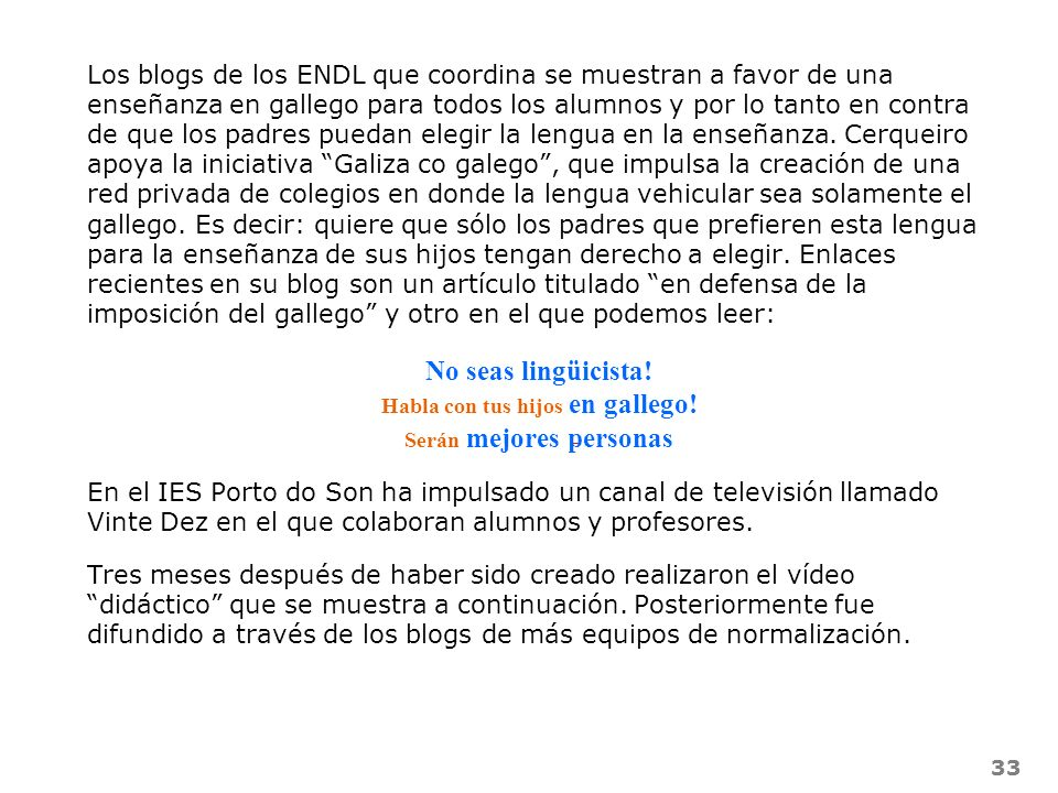 33 Los blogs de los ENDL que coordina se muestran a favor de una enseñanza en gallego para todos los alumnos y por lo tanto en contra de que los padre