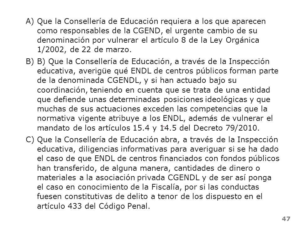 47 A)Que la Consellería de Educación requiera a los que aparecen como responsables de la CGEND, el urgente cambio de su denominación por vulnerar el a