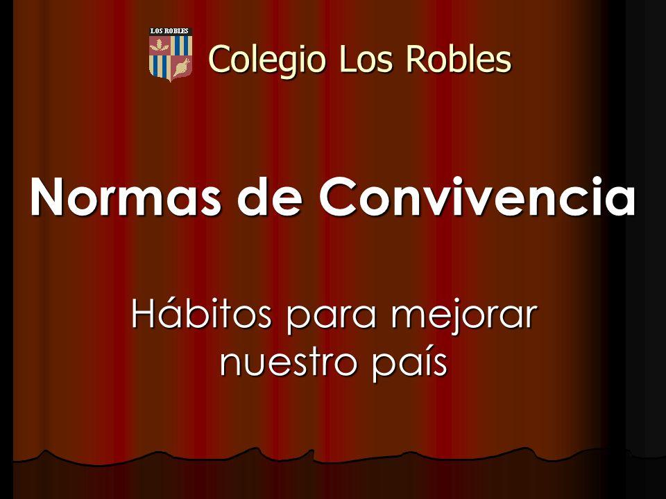 Normas de Convivencia Hábitos para mejorar nuestro país Colegio Los Robles