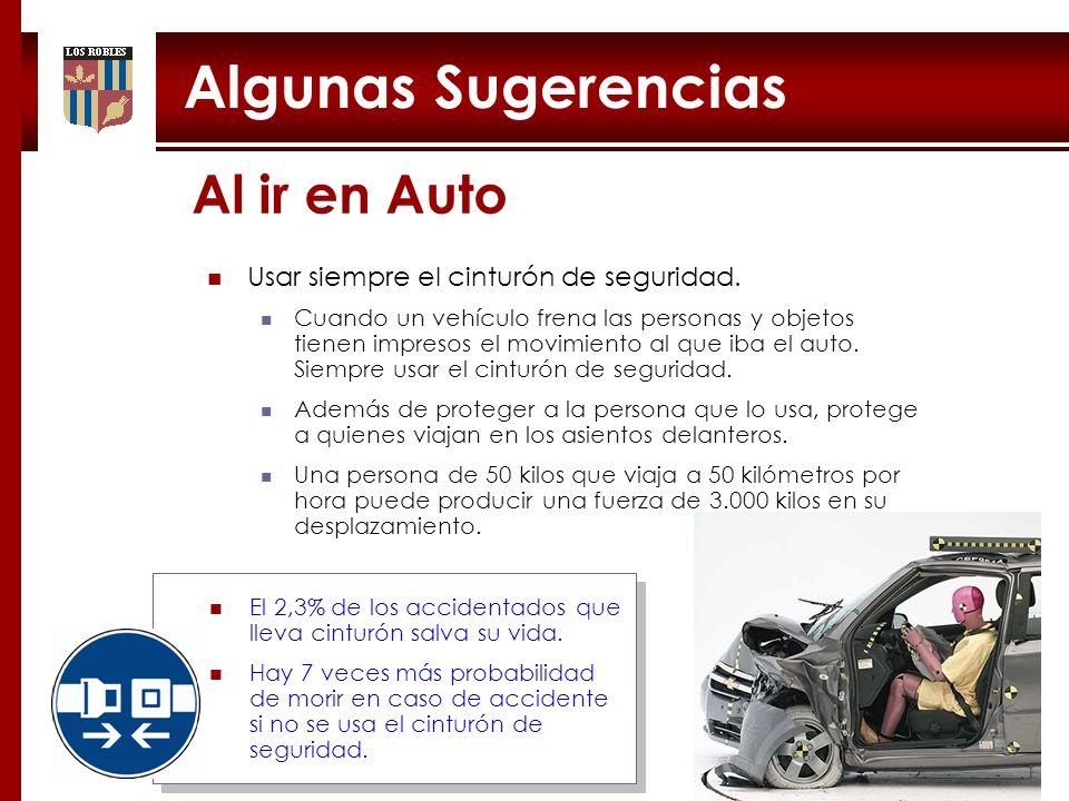 Algunas Sugerencias Al ir en Auto Usar siempre el cinturón de seguridad. Cuando un vehículo frena las personas y objetos tienen impresos el movimiento