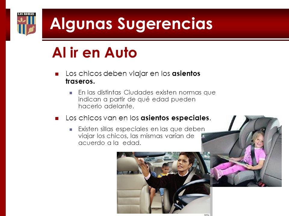 Algunas Sugerencias Al ir en Auto Los chicos deben viajar en los asientos traseros. En las distintas Ciudades existen normas que indican a partir de q
