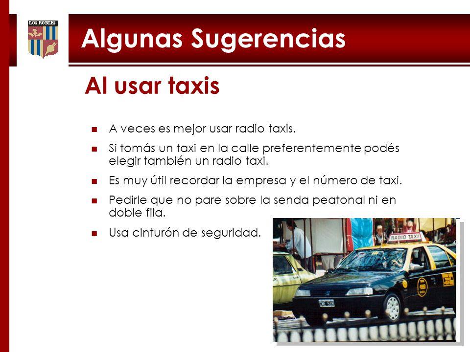 Algunas Sugerencias Al usar taxis A veces es mejor usar radio taxis. Si tomás un taxi en la calle preferentemente podés elegir también un radio taxi.