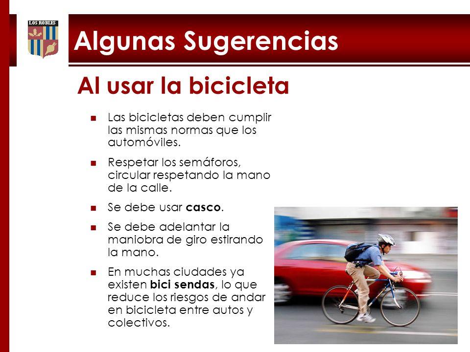 Algunas Sugerencias Al usar la bicicleta Las bicicletas deben cumplir las mismas normas que los automóviles. Respetar los semáforos, circular respetan